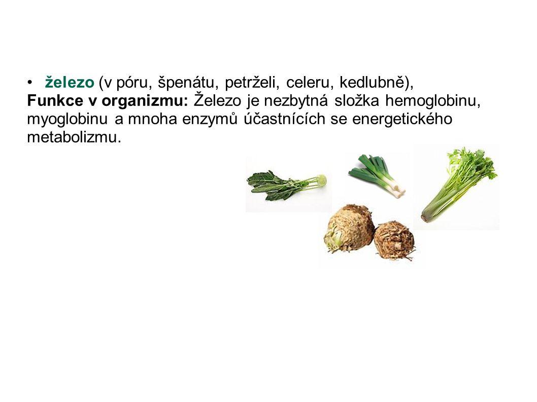 železo (v póru, špenátu, petrželi, celeru, kedlubně), Funkce v organizmu: Železo je nezbytná složka hemoglobinu, myoglobinu a mnoha enzymů účastnících