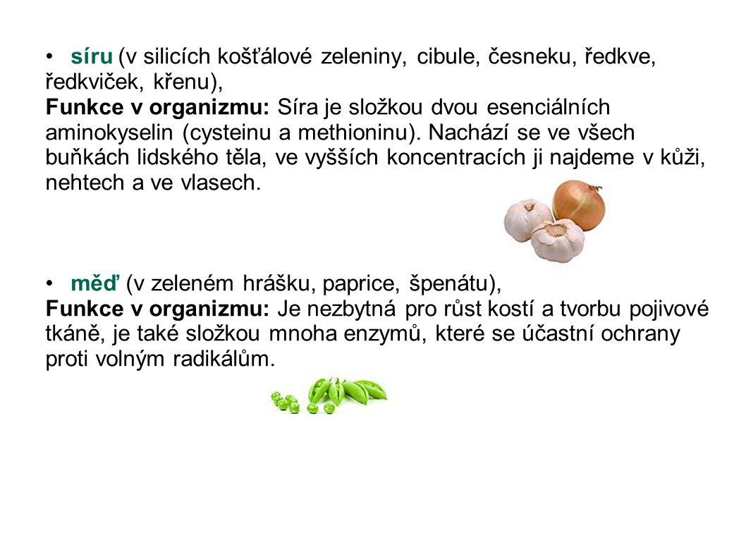 síru (v silicích košťálové zeleniny, cibule, česneku, ředkve, ředkviček, křenu), Funkce v organizmu: Síra je složkou dvou esenciálních aminokyselin (c