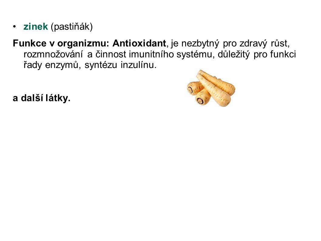 zinek (pastiňák) Funkce v organizmu: Antioxidant, je nezbytný pro zdravý růst, rozmnožování a činnost imunitního systému, důležitý pro funkci řady enz