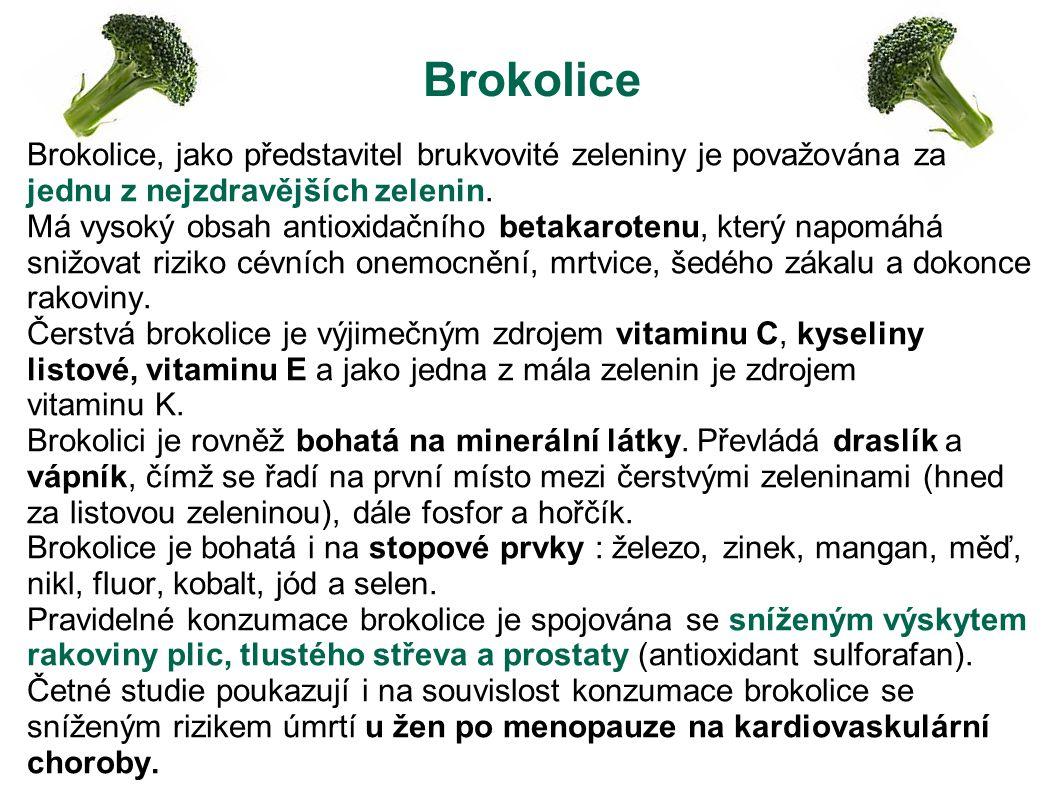 Brokolice Brokolice, jako představitel brukvovité zeleniny je považována za jednu z nejzdravějších zelenin. Má vysoký obsah antioxidačního betakaroten