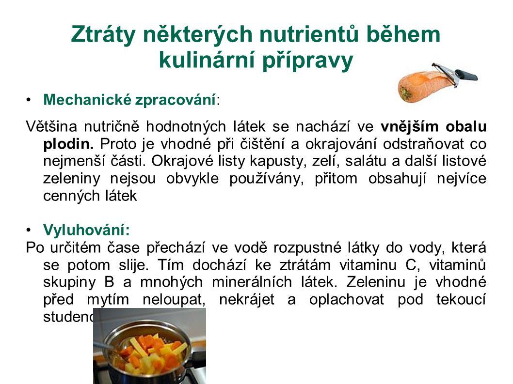 Ztráty některých nutrientů během kulinární přípravy Mechanické zpracování: Většina nutričně hodnotných látek se nachází ve vnějším obalu plodin. Proto