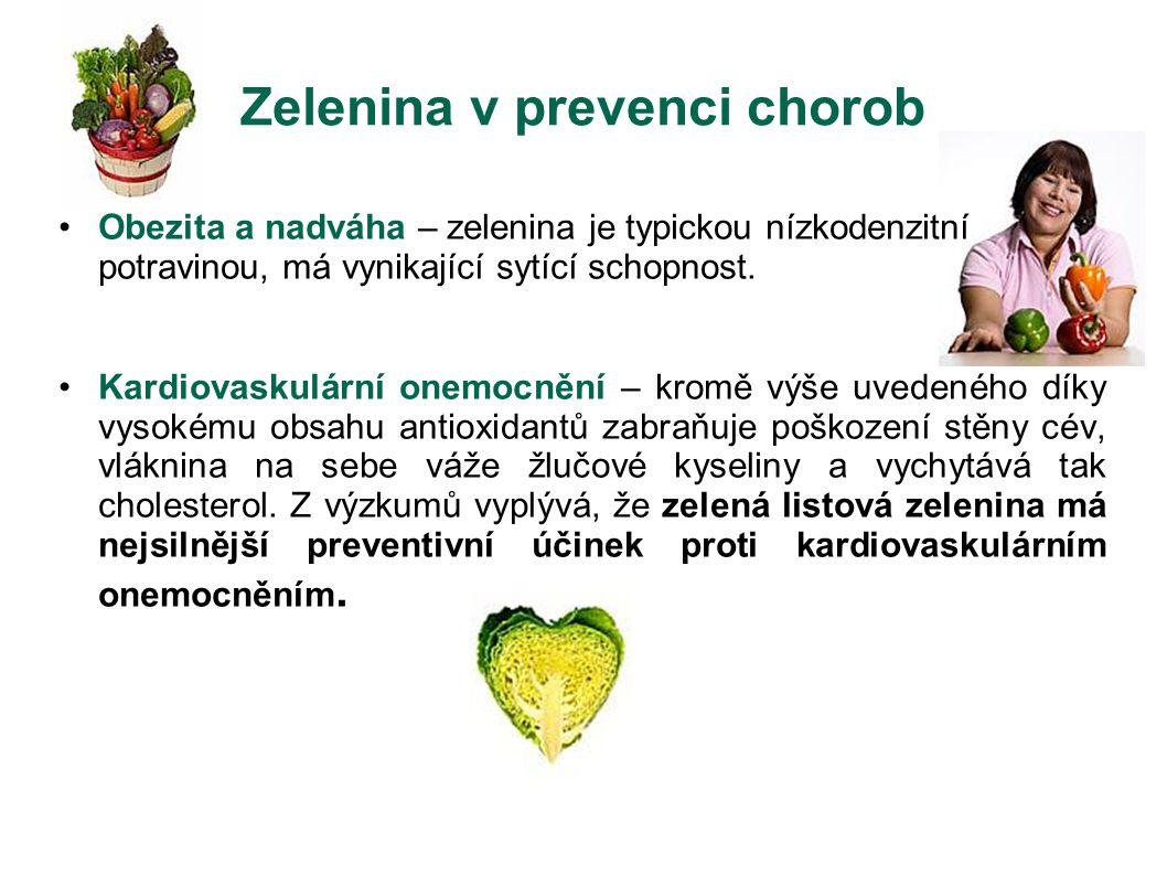 Zelenina v prevenci chorob Obezita a nadváha – zelenina je typickou nízkodenzitní potravinou, má vynikající sytící schopnost. Kardiovaskulární onemocn