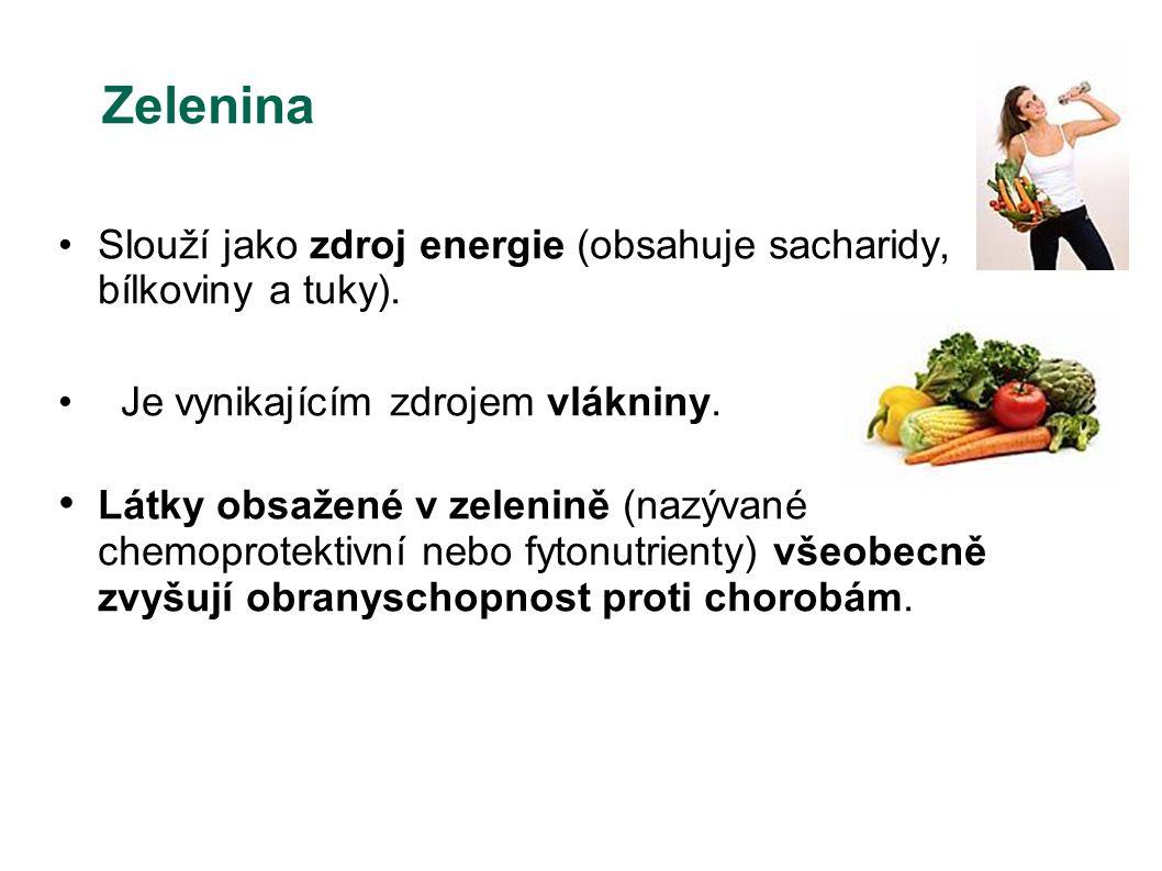 Zelenina Slouží jako zdroj energie (obsahuje sacharidy, bílkoviny a tuky). Je vynikajícím zdrojem vlákniny. Látky obsažené v zelenině (nazývané chemop