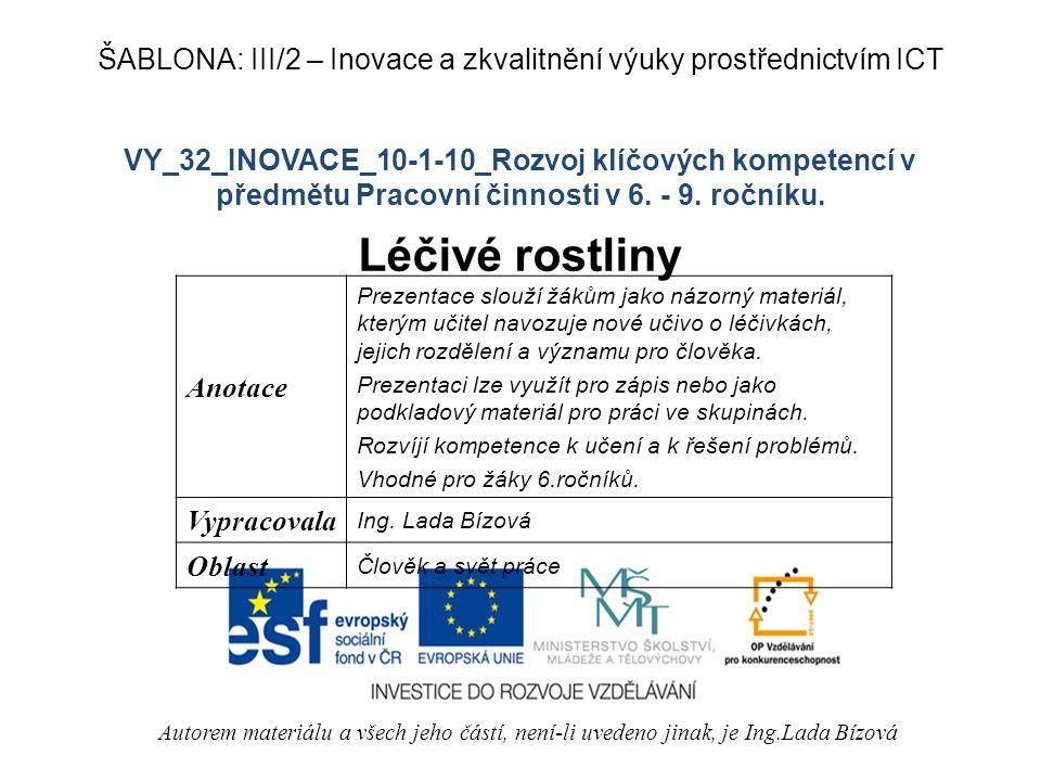 VY_32_INOVACE_10-1-10_Rozvoj klíčových kompetencí v předmětu Pracovní činnosti v 6. - 9. ročníku. Léčivé rostliny Autorem materiálu a všech jeho částí