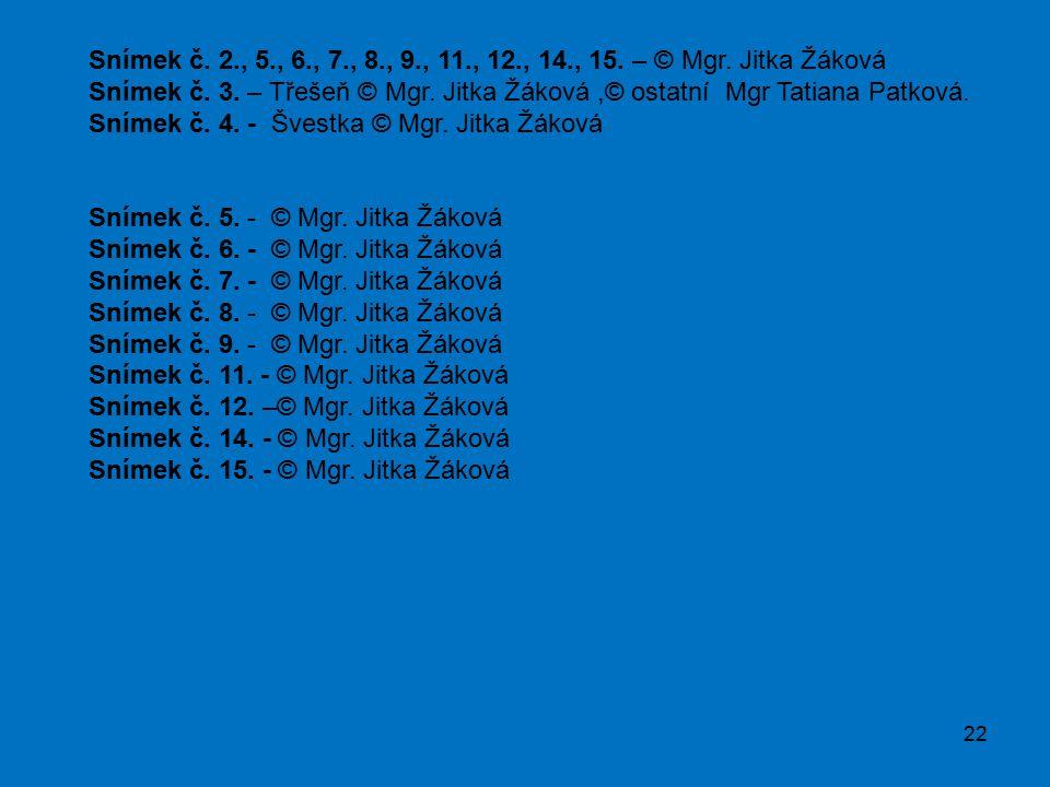 22 Snímek č.2., 5., 6., 7., 8., 9., 11., 12., 14., 15.