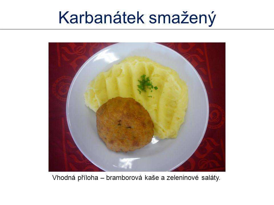 Vhodná příloha – bramborová kaše a zeleninové saláty.