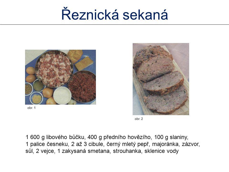 1 600 g libového bůčku, 400 g předního hovězího, 100 g slaniny, 1 palice česneku, 2 až 3 cibule, černý mletý pepř, majoránka, zázvor, sůl, 2 vejce, 1 zakysaná smetana, strouhanka, sklenice vody obr.