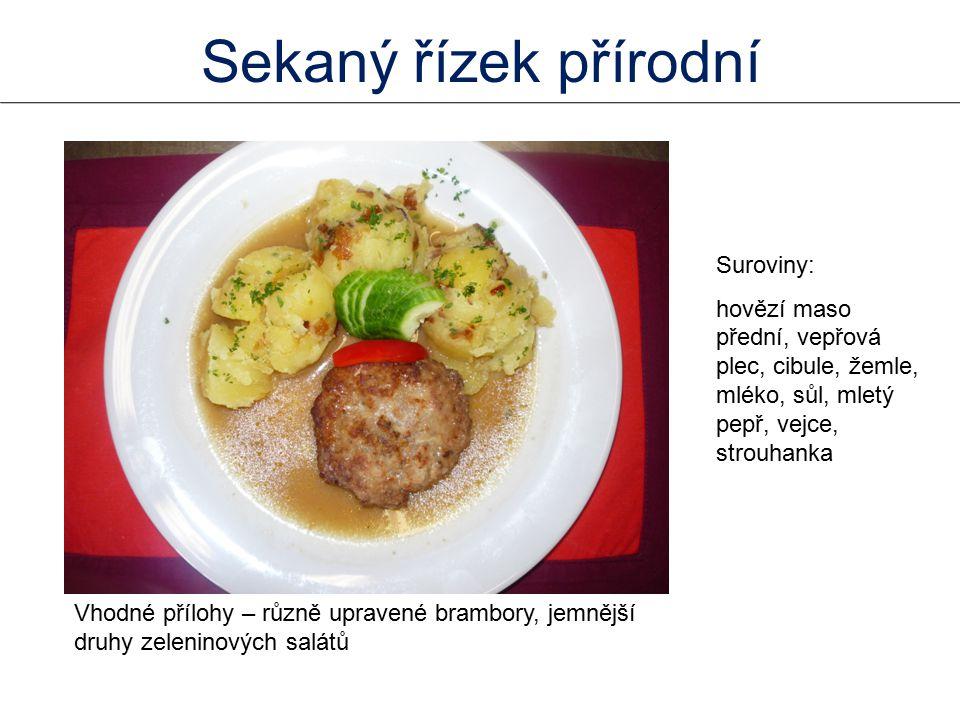 Vhodné přílohy – různě upravené brambory, jemnější druhy zeleninových salátů Suroviny: hovězí maso přední, vepřová plec, cibule, žemle, mléko, sůl, mletý pepř, vejce, strouhanka Sekaný řízek přírodní
