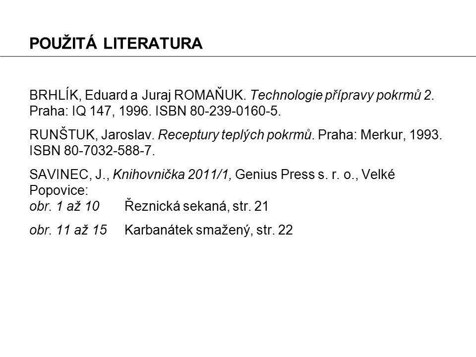 POUŽITÁ LITERATURA BRHLÍK, Eduard a Juraj ROMAŇUK.