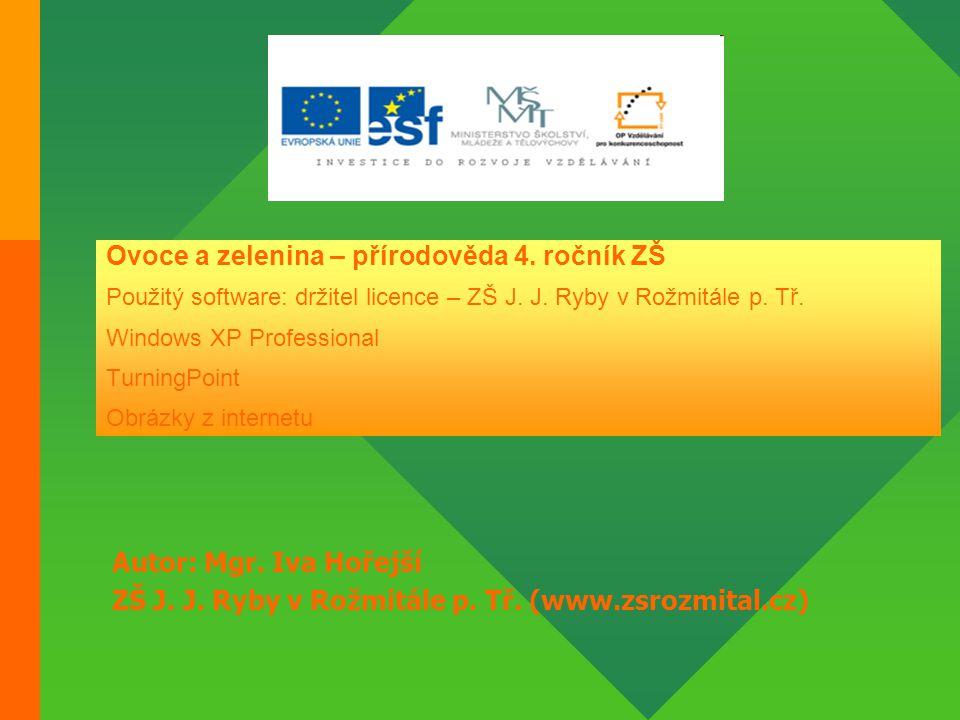 Ovoce a zelenina – přírodověda 4. ročník ZŠ Použitý software: držitel licence – ZŠ J. J. Ryby v Rožmitále p. Tř. Windows XP Professional TurningPoint