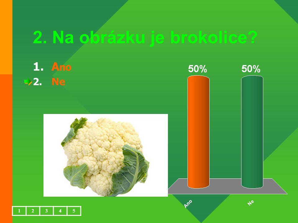 2. Na obrázku je brokolice? 1.A no 2.Ne 12345