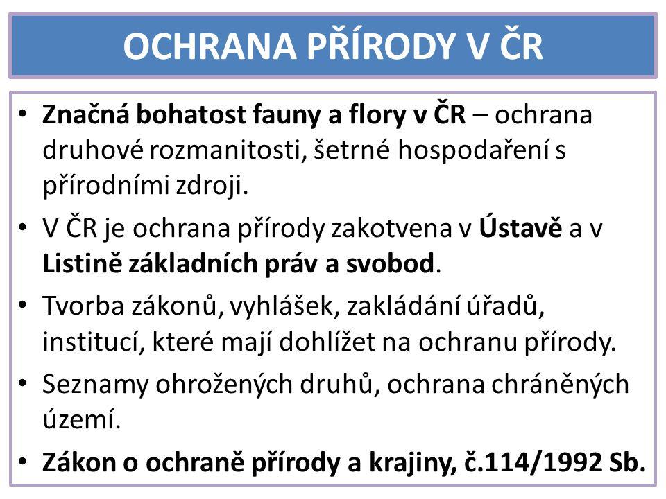OCHRANA PŘÍRODY V ČR Značná bohatost fauny a flory v ČR – ochrana druhové rozmanitosti, šetrné hospodaření s přírodními zdroji.