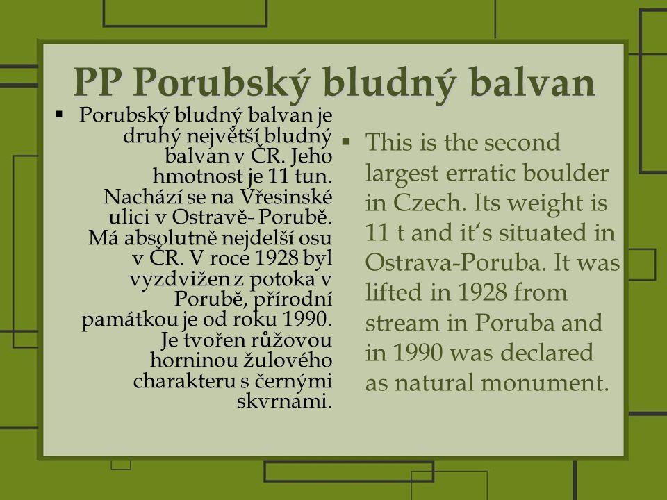PP Porubský bludný balvan  Porubský bludný balvan je druhý největší bludný balvan v ČR.