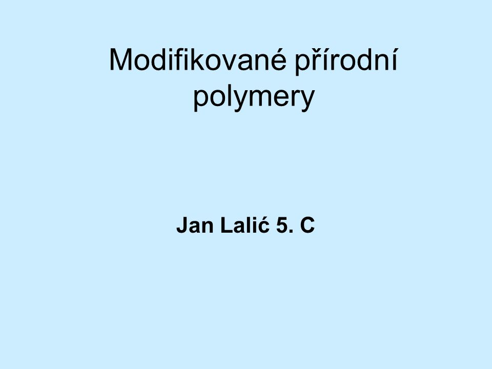 Modifikované přírodní polymery Jan Lalić 5. C