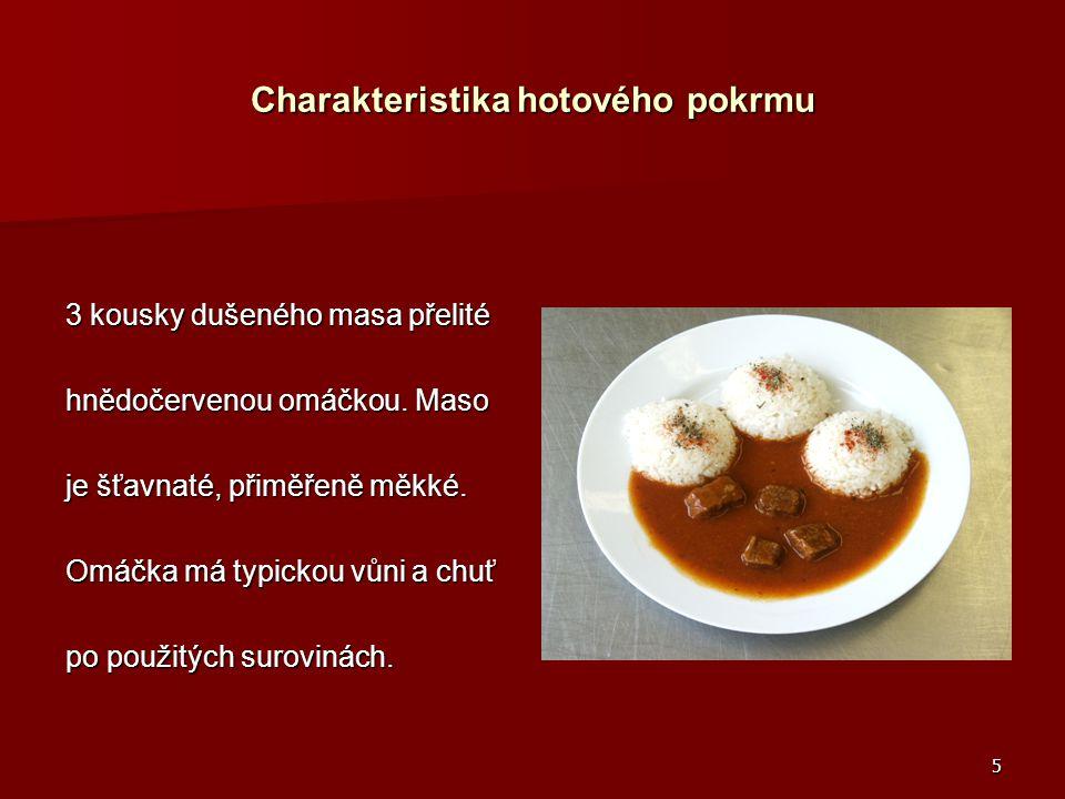 5 Charakteristika hotového pokrmu 3 kousky dušeného masa přelité hnědočervenou omáčkou.