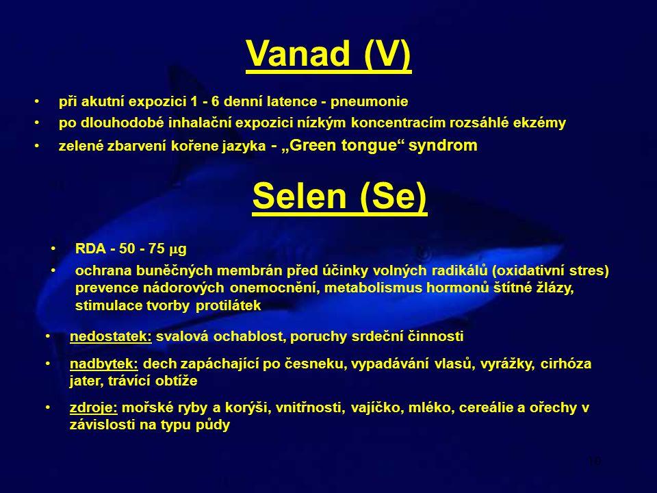 10 Vanad (V) při akutní expozici 1 - 6 denní latence - pneumonie po dlouhodobé inhalační expozici nízkým koncentracím rozsáhlé ekzémy zelené zbarvení