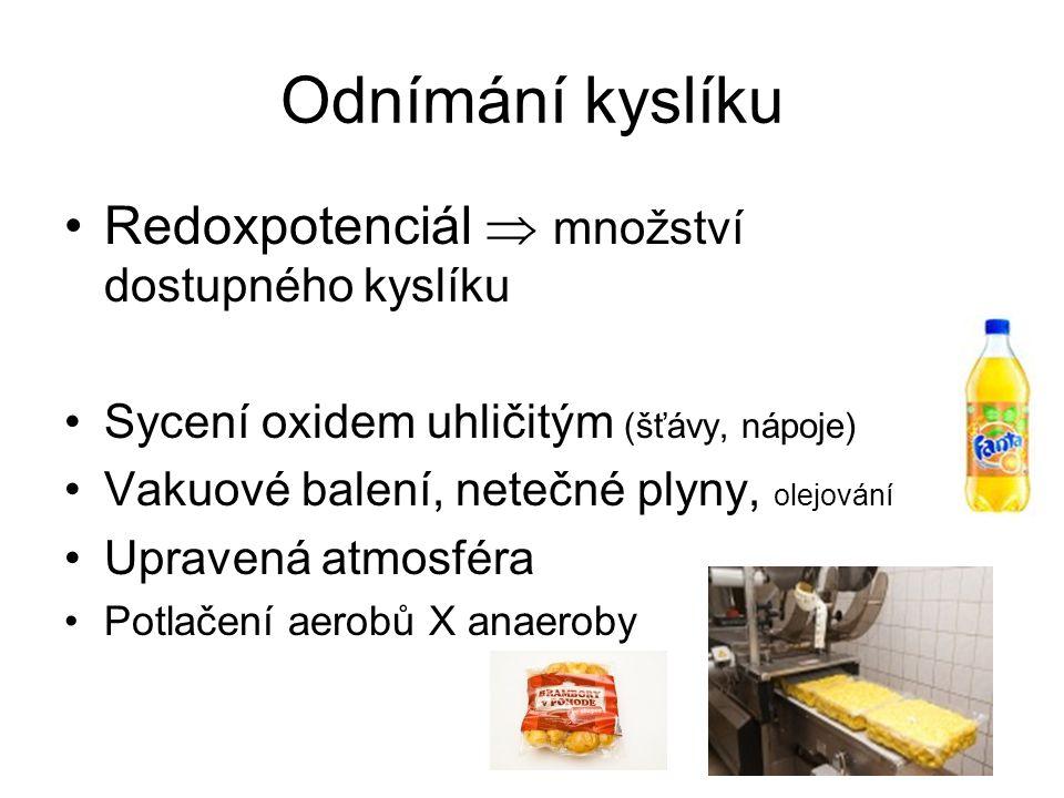Odnímání kyslíku Redoxpotenciál  množství dostupného kyslíku Sycení oxidem uhličitým (šťávy, nápoje) Vakuové balení, netečné plyny, olejování Upraven