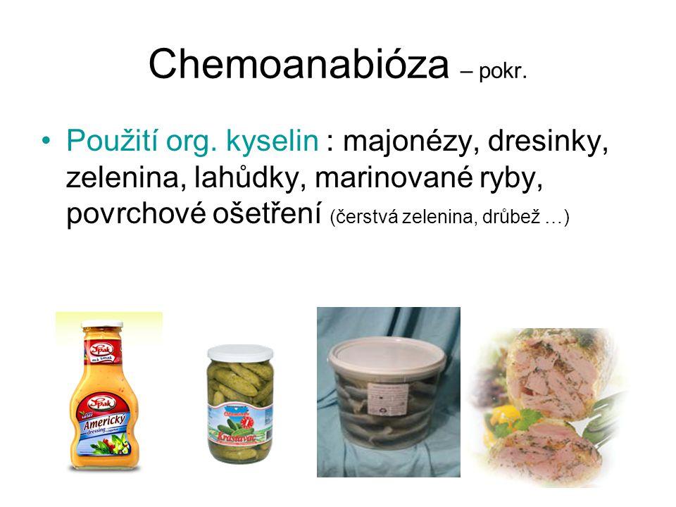 Chemoanabióza – pokr. Použití org. kyselin : majonézy, dresinky, zelenina, lahůdky, marinované ryby, povrchové ošetření (čerstvá zelenina, drůbež …)