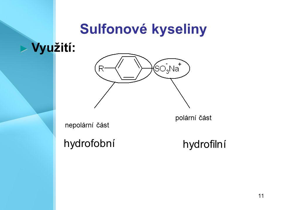 11 Sulfonové kyseliny ► ► Využití: nepolární část polární část hydrofobní hydrofilní