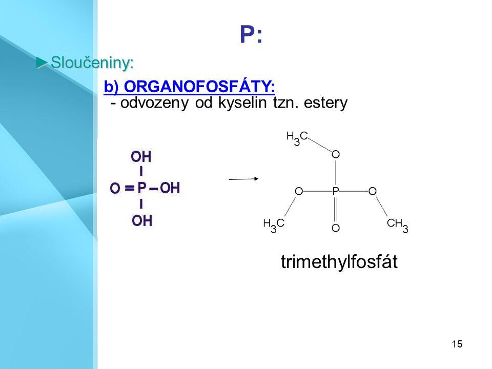 15 P:►Sloučeniny: b) ORGANOFOSFÁTY: - odvozeny od kyselin tzn. estery trimethylfosfát