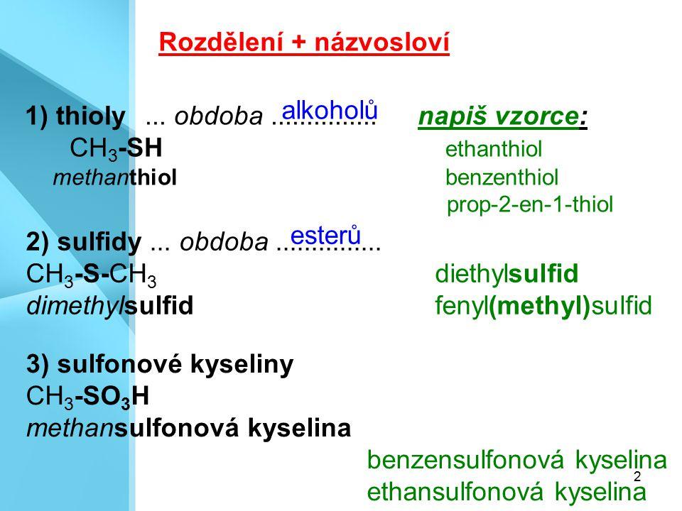 2 1) thioly... obdoba...............napiš vzorce: CH 3 -SH ethanthiol methanthiolbenzenthiol prop-2-en-1-thiol 2) sulfidy... obdoba............... CH