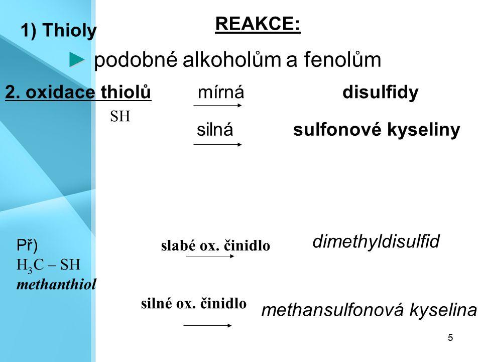 5 2. oxidace thiolů mírná disulfidy ► ► podobné alkoholům a fenolům 1) Thioly SH Př) slabé ox. činidlo H 3 C – SH methanthiol silné ox. činidlo silnás