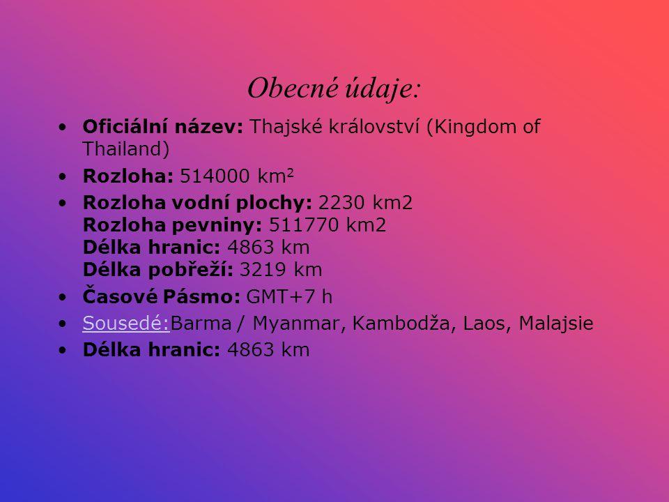 Obecné údaje: Oficiální název: Thajské království (Kingdom of Thailand) Rozloha: 514000 km 2 Rozloha vodní plochy: 2230 km2 Rozloha pevniny: 511770 km