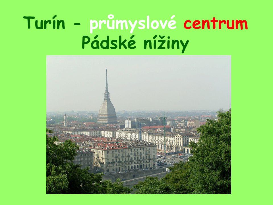 Turín - průmyslové centrum Pádské nížiny