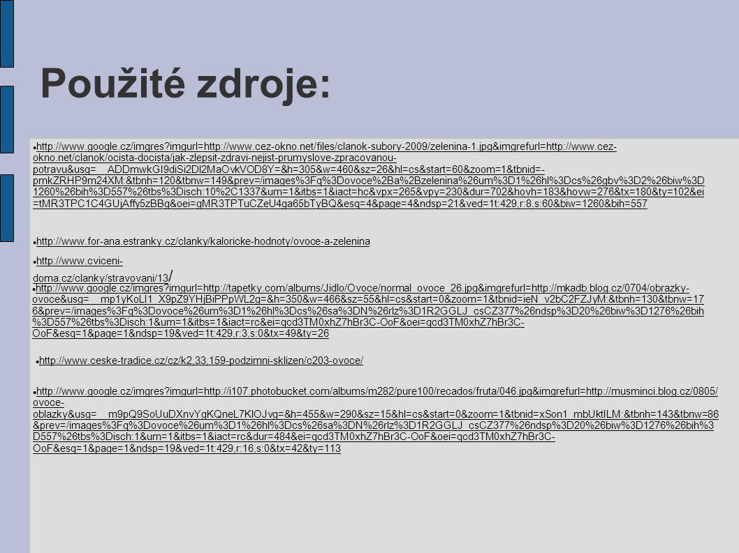 Použité zdroje: http://www.google.cz/imgres?imgurl=http://www.cez-okno.net/files/clanok-subory-2009/zelenina-1.jpg&imgrefurl=http://www.cez- okno.net/