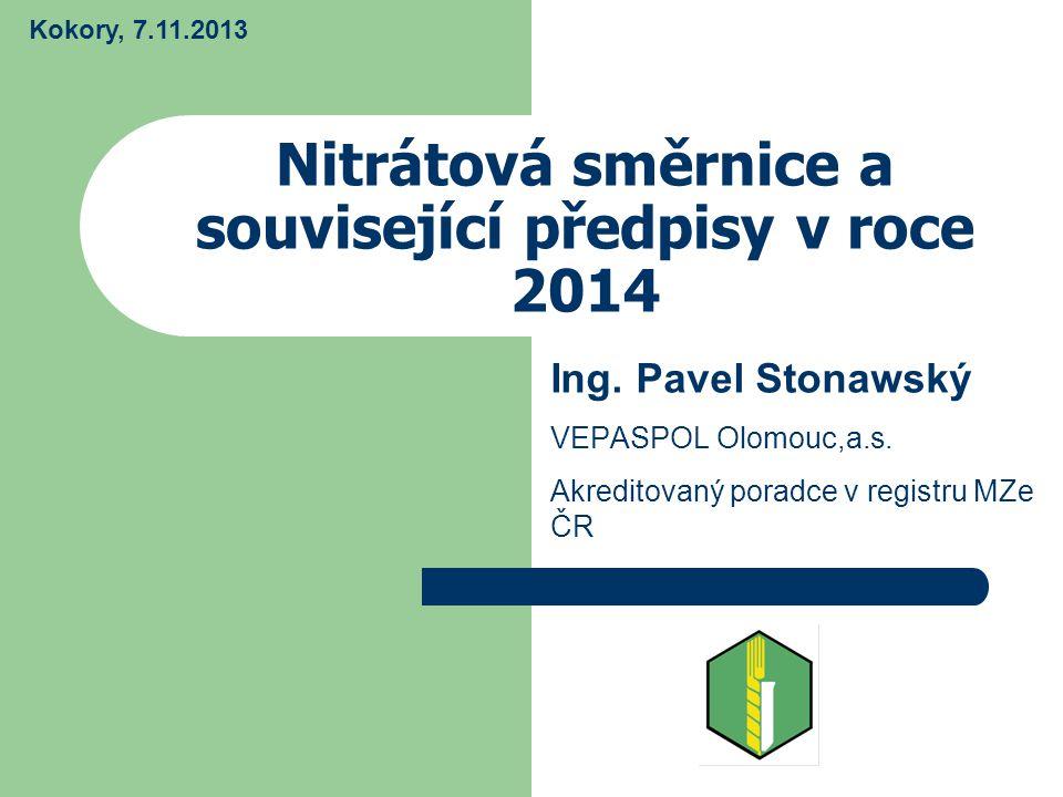 Nitrátová směrnice a související předpisy v roce 2014 Ing. Pavel Stonawský VEPASPOL Olomouc,a.s. Akreditovaný poradce v registru MZe ČR Kokory, 7.11.2