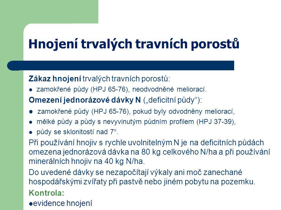 Hnojení trvalých travních porostů Zákaz hnojení trvalých travních porostů: zamokřené půdy (HPJ 65-76), neodvodněné meliorací. Omezení jednorázové dávk