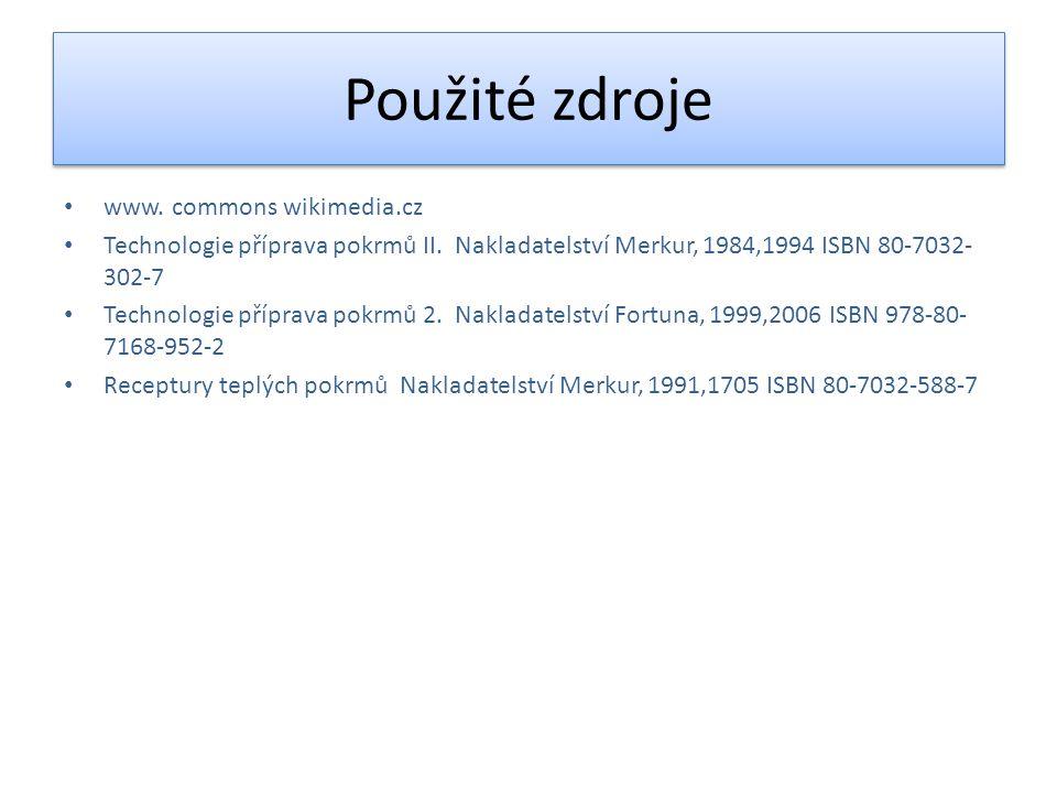 Použité zdroje www. commons wikimedia.cz Technologie příprava pokrmů II. Nakladatelství Merkur, 1984,1994 ISBN 80-7032- 302-7 Technologie příprava pok