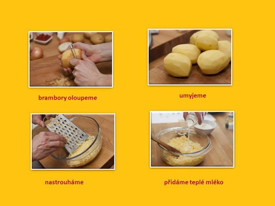 brambory oloupeme umyjeme nastrouhámepřidáme teplé mléko