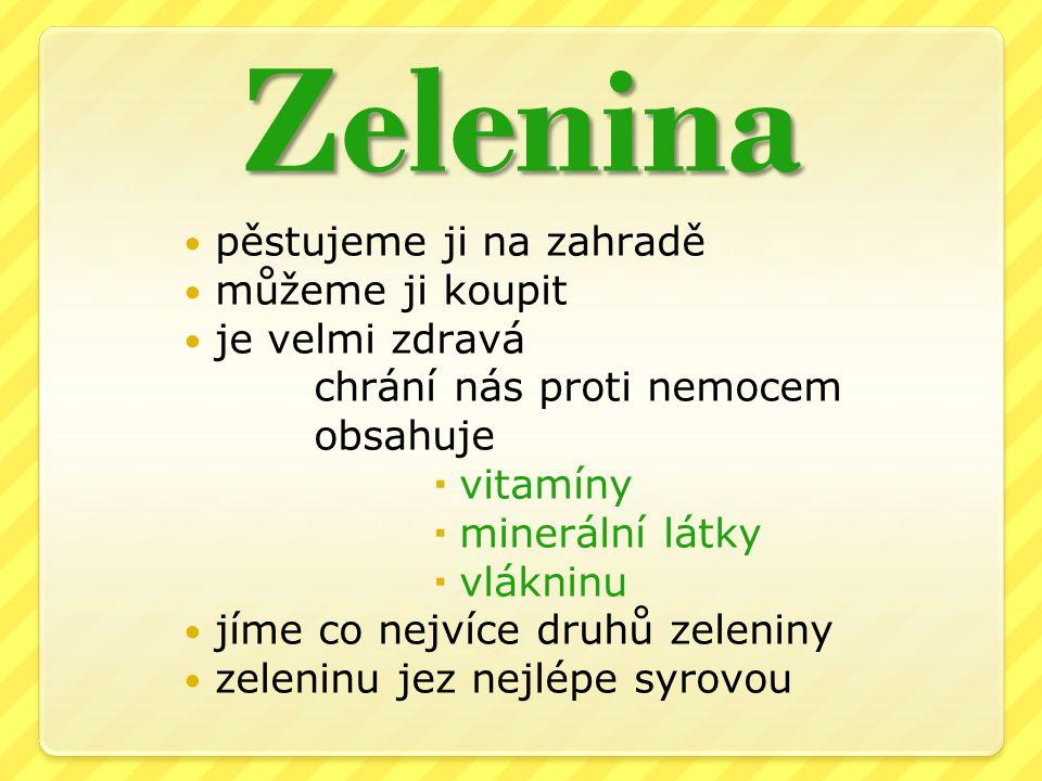 Plodovou rajče, paprika, lilek, dýně, cuketa, okurka, meloun Cibulovou cibule, česnek, pór, pažitka Košťálovou květák, kapusta, brokolice, kedluben, zelí Kořenovou mrkev, celer, petržel, křen, ředkvička, červená řepa Luskovou hrách, fazole Listovou salát, špenát Kořeninovoukopr, petrželová nať, bazalka Zeleninu rozd ě lujeme na: