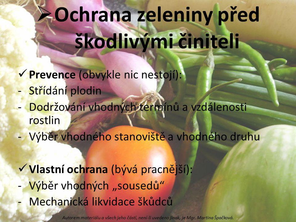  Ochrana zeleniny před škodlivými činiteli Prevence (obvykle nic nestojí): -Střídání plodin -Dodržování vhodných termínů a vzdálenosti rostlin -Výběr