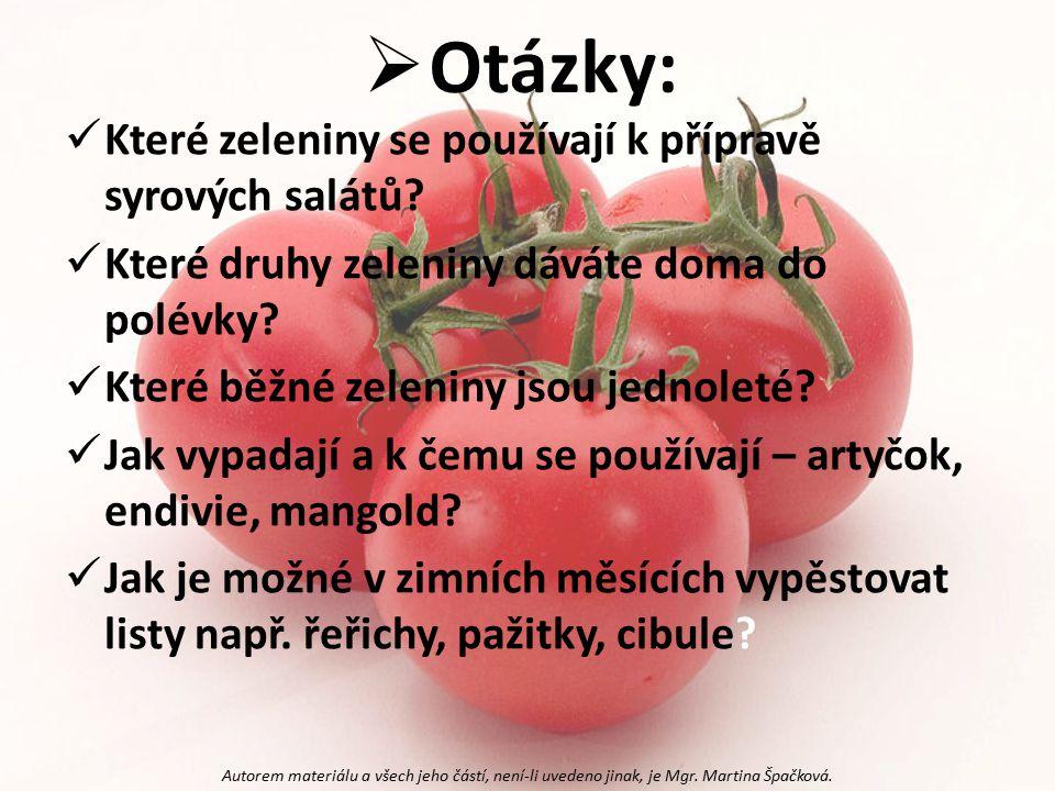  Otázky: Které zeleniny se používají k přípravě syrových salátů? Které druhy zeleniny dáváte doma do polévky? Které běžné zeleniny jsou jednoleté? Ja