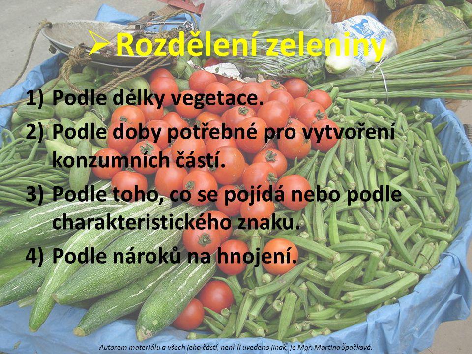  Rozdělení zeleniny 1)Podle délky vegetace. 2)Podle doby potřebné pro vytvoření konzumních částí. 3)Podle toho, co se pojídá nebo podle charakteristi
