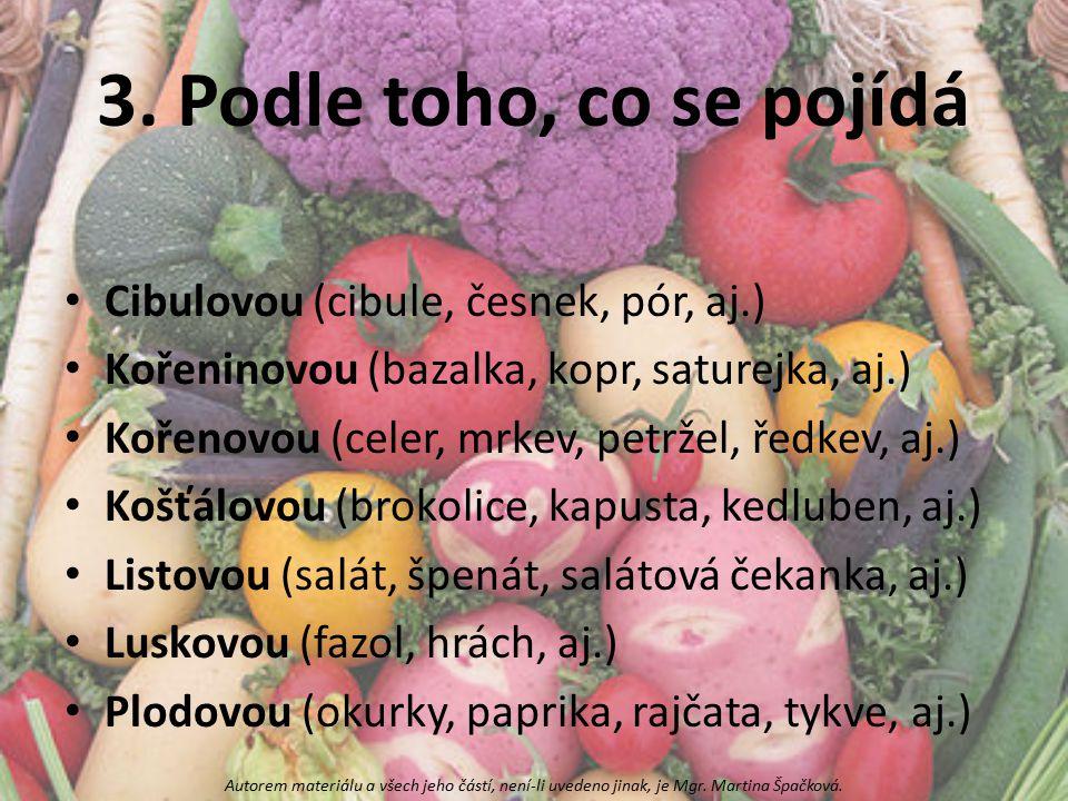 3. Podle toho, co se pojídá Cibulovou (cibule, česnek, pór, aj.) Kořeninovou (bazalka, kopr, saturejka, aj.) Kořenovou (celer, mrkev, petržel, ředkev,