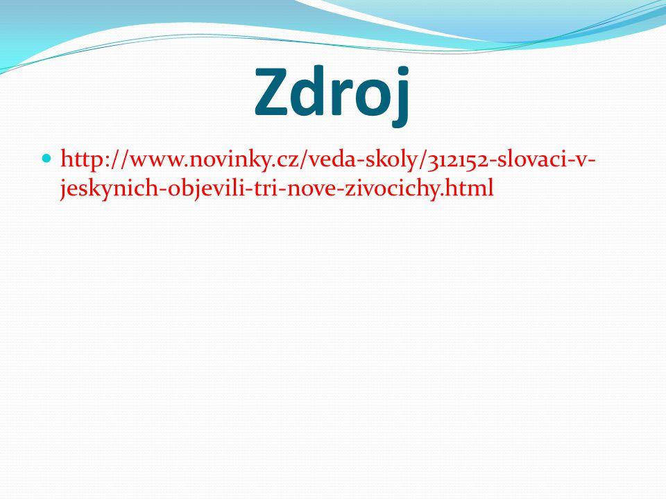 Zdroj http://www.novinky.cz/veda-skoly/312152-slovaci-v- jeskynich-objevili-tri-nove-zivocichy.html