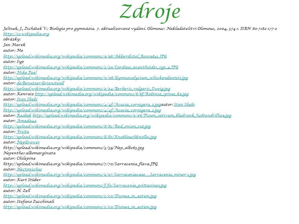 Zdroje Jelínek, J., Zichá č ek V.: Biologie pro gymnázia. 7. aktualizované vydání. Olomouc: Nakladatelství Olomouc, 2004, 574 s. ISBN 80-7182-177-2 ht