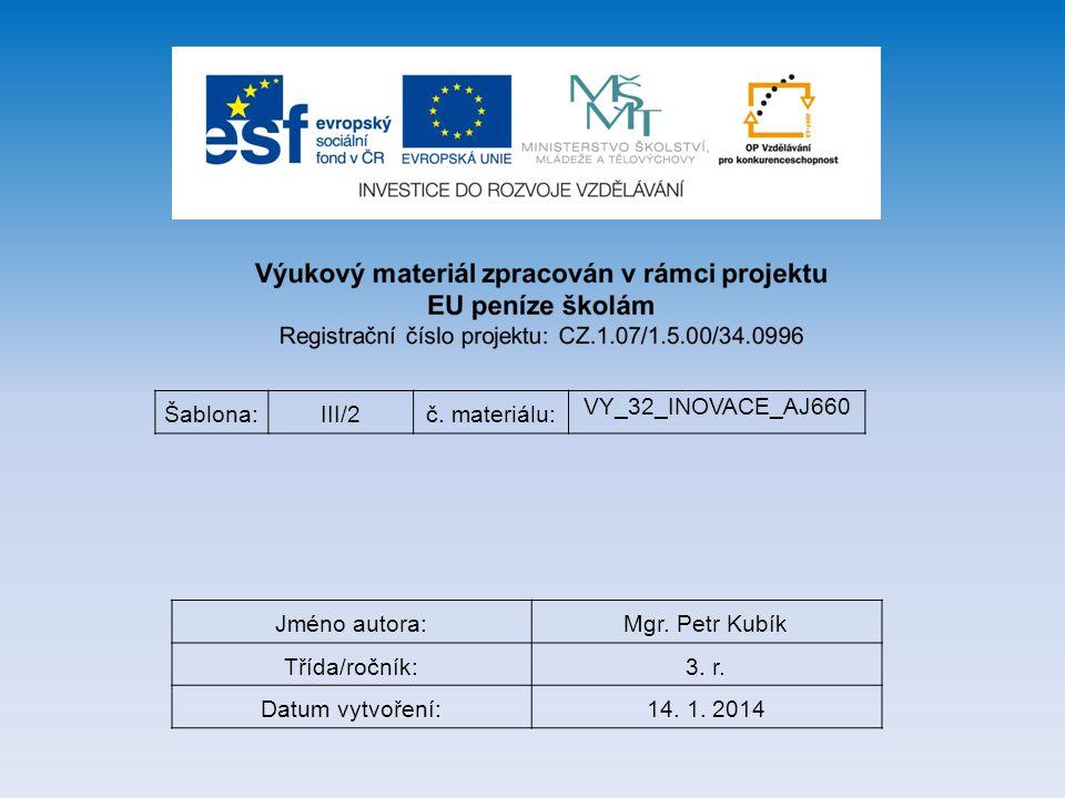 Šablona:III/2č. materiálu: VY_32_INOVACE_AJ660 Jméno autora:Mgr. Petr Kubík Třída/ročník:3. r. Datum vytvoření:14. 1. 2014