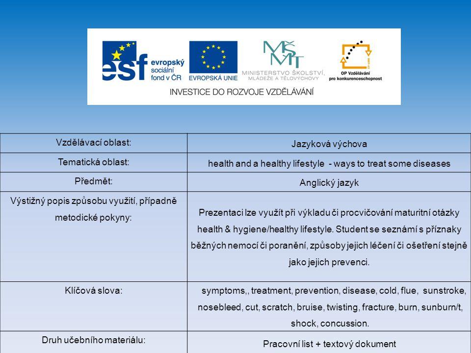 Vzdělávací oblast: Jazyková výchova Tematická oblast: health and a healthy lifestyle - ways to treat some diseases Předmět: Anglický jazyk Výstižný po