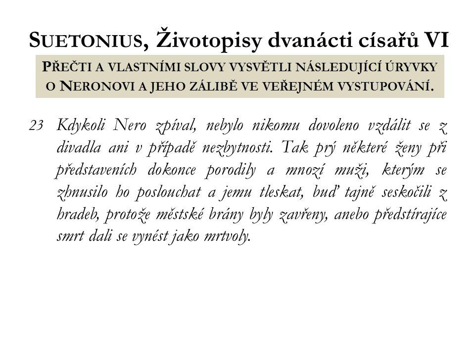 S UETONIUS, Životopisy dvanácti císařů VI 23 Kdykoli Nero zpíval, nebylo nikomu dovoleno vzdálit se z divadla ani v případě nezbytnosti.