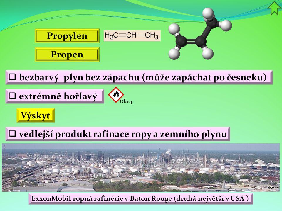 Propen  bezbarvý plyn bez zápachu (může zapáchat po česneku)  extrémně hořlavý Obr.4 Propylen Výskyt  vedlejší produkt rafinace ropy a zemního plyn