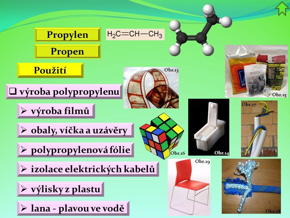 Obr.18 Obr.19 Obr.17 Obr.16 Obr.14 Obr.15 Obr.13 Propen  výroba polypropylenu  výroba filmů Propylen  obaly, víčka a uzávěry Použití  polypropylen