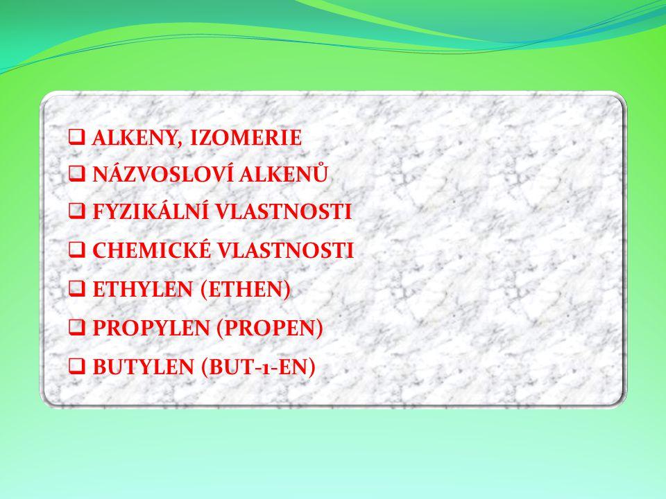 NNÁZVOSLOVÍ ALKENŮ FFYZIKÁLNÍ VLASTNOSTI CCHEMICKÉ VLASTNOSTI EETHYLEN (ETHEN) PPROPYLEN (PROPEN) BBUTYLEN (BUT-1-EN) AALKENY, IZOMERIE