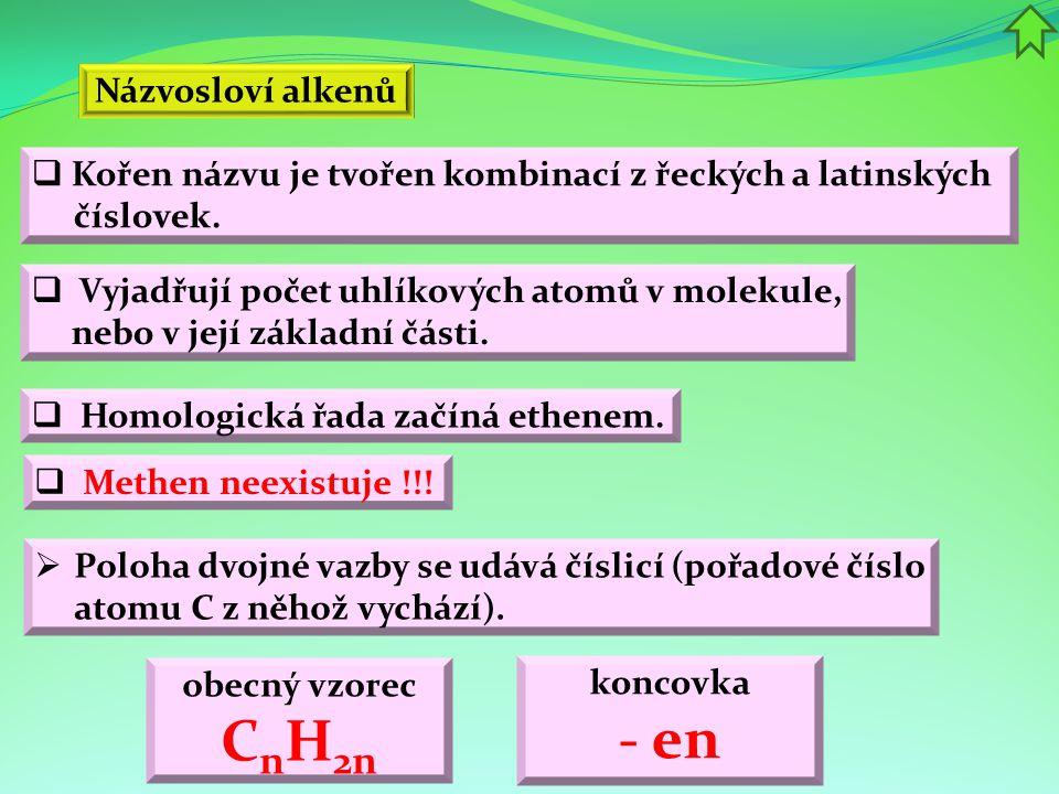 Názvosloví alkenů  Vyjadřují počet uhlíkových atomů v molekule, nebo v její základní části.  Kořen názvu je tvořen kombinací z řeckých a latinských