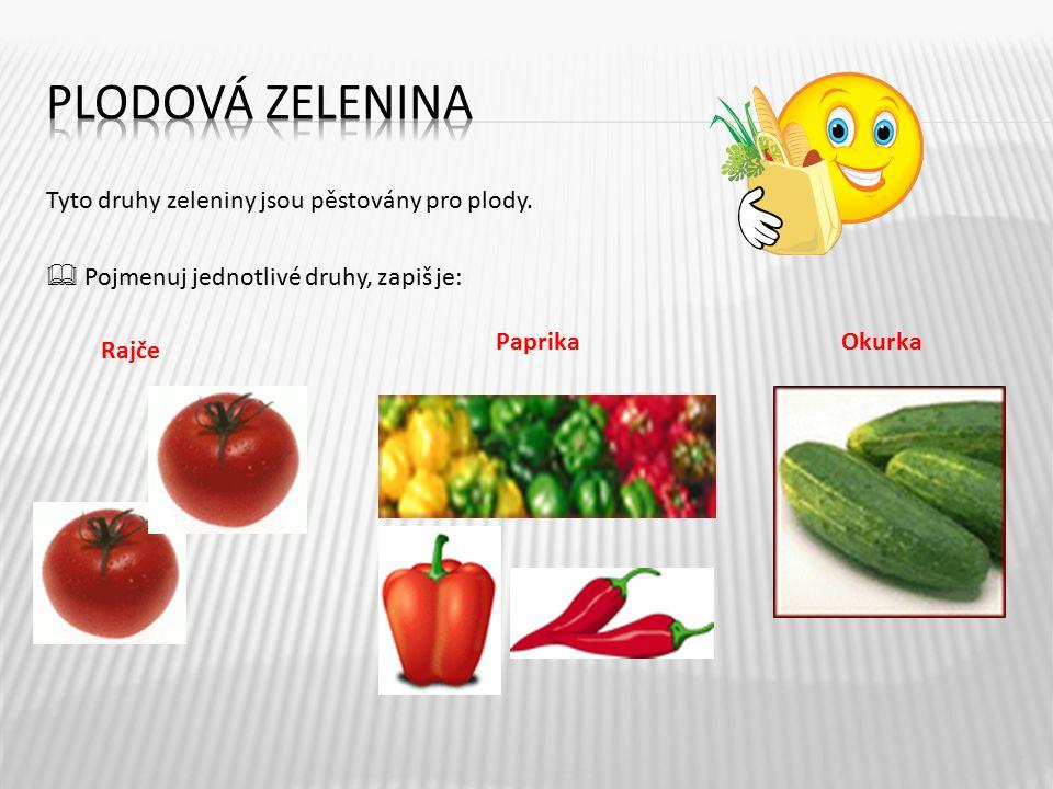 Tyto druhy zeleniny jsou pěstovány pro plody.