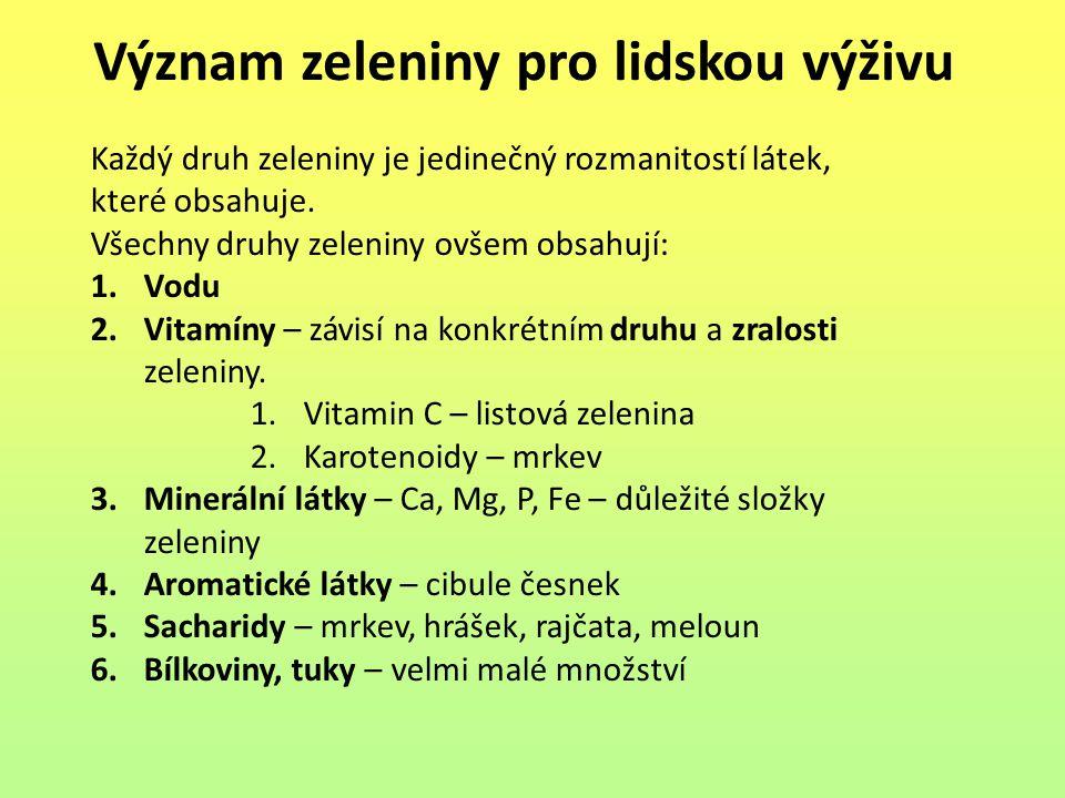 Význam zeleniny pro lidskou výživu Každý druh zeleniny je jedinečný rozmanitostí látek, které obsahuje. Všechny druhy zeleniny ovšem obsahují: 1.Vodu