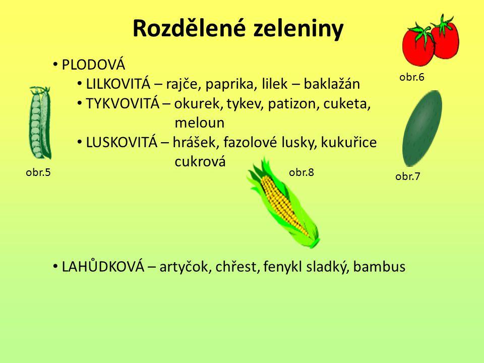 Rozdělené zeleniny PLODOVÁ LILKOVITÁ – rajče, paprika, lilek – baklažán TYKVOVITÁ – okurek, tykev, patizon, cuketa, meloun LUSKOVITÁ – hrášek, fazolov